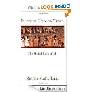 Putting God on Trial The Biblical Book of Job Robert Sutherland