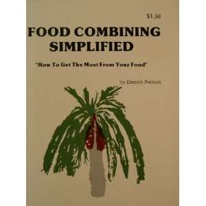 Food Combining Simplified: How To Get Most From Your Food