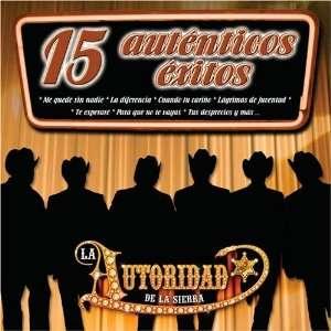 15 Autenticos Exitos La Autoridad de la Sierra Music