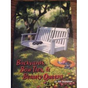 Backyards, Bow Ties & Beauty Queens (9780977968145) Books