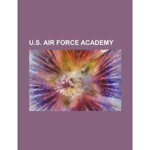 U.S. Air Force Academy (9781234406165): U.S. Government