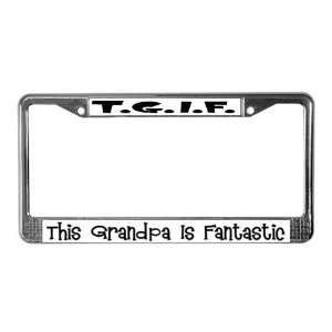 Fantastic Grandpa Funny License Plate Frame by CafePress