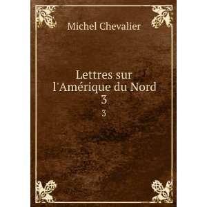 Lettres sur lAmérique du Nord. 3: Michel Chevalier