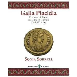 Galla Placidia. Empress of Rome in a Time of Turmoil (389