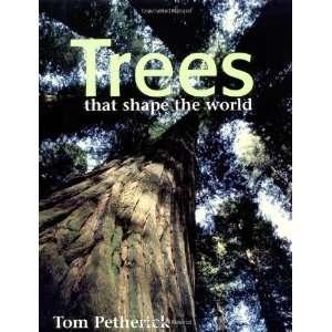 Trees that shape the world (9781844005918): Tom Petherick: Books
