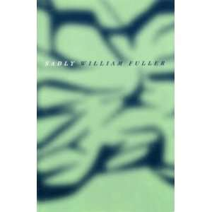 Sadly (9780971005976): William Fuller: Books