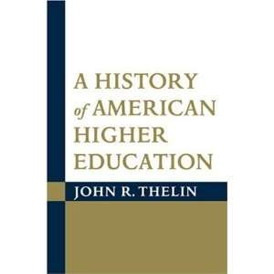 History of American Higher Education ( Hardcover ) by Thelin, John