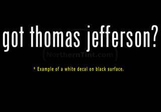 got thomas jefferson? Vinyl wall art car decal sticker