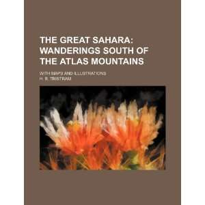 The Great Sahara; Wanderings South of the Atlas Mountains. With maps