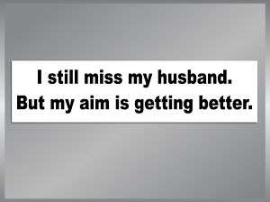 STILL MISS MY HUSBAND Funny Bumper Sticker Decal