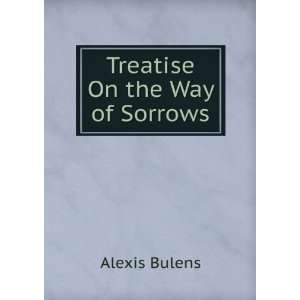 Treatise On the Way of Sorrows Alexis Bulens Books