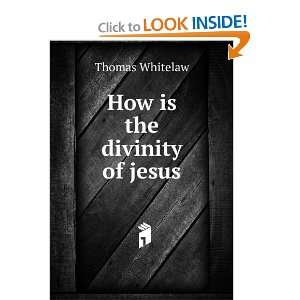 How is the divinity of jesus Thomas Whitelaw Books