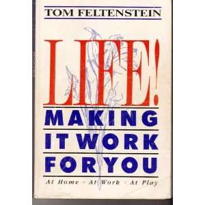 Life! Making It Work for You: Tom Feltenstein: Books