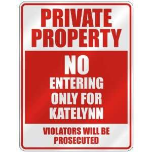 PRIVATE PROPERTY NO ENTERING ONLY FOR KATELYNN  PARKING