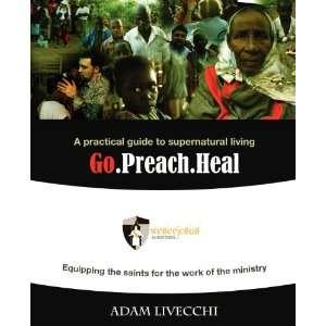 Go.Preach.Heal (9780983552345): Adam J LiVecchi: Books
