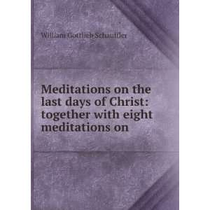 Meditations on the last days of Christ together with