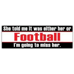 She Told Me It Was Either Her or Football Funny Car Bumper