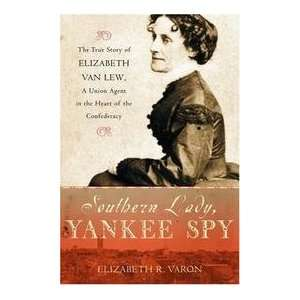 Southern Lady, Yankee Spy   True Story Of Elizabeth Van Lew