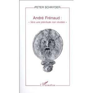 Andre Frenaud Vers une plenitude non revelee (French