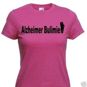 Damen T Shirt Alzheimer Bulimie 11 versch. Farben XS XL