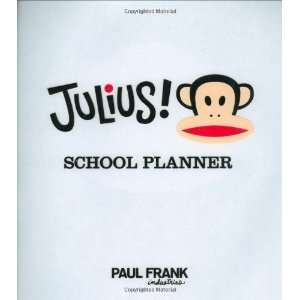 : Julius! School Planner [Spiral bound]: Paul Frank Industries: Books
