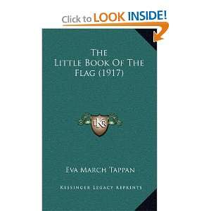 The Little Book Of The Flag (1917) (9781164222675): Eva