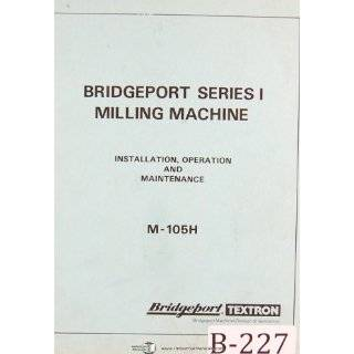 Bridgeport Series 1, M 105H, Milling Machine, Installation, Operation