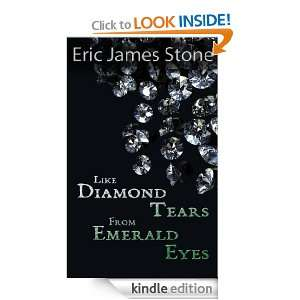 Like Diamond Tears from Emerald Eyes: Eric James Stone: