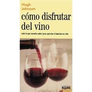 Como disfrutar del vino Todo lo que necesita saber para apreciar al