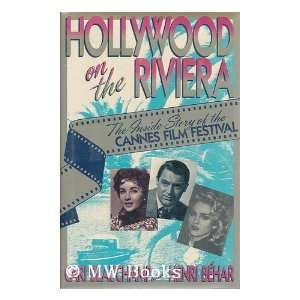 Hollywood on the Riviera The Inside Story of the Cannes Film Festival