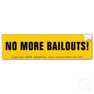 NO MORE BAILOUTS!, Copyright 2008,   Customized Bumper Stickers by