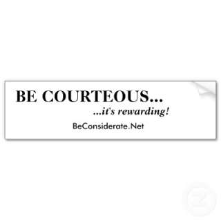 BE COURTEOUS, its rewarding   Customized Bumper Stickers by