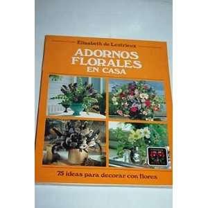 Adornos Florales En Casa (Spanish Edition): Lestrieux de