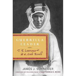 Lawrence and the Arab Revolt, Schneider, James J. Biography & Memoirs